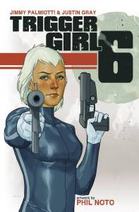 Trigger Girl 6 Written By Jimmy Palmiotti & Justin Gray Artwork by Phil Noto